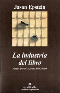 Edición en Anagrama de La industria del libro, de Jason Epstein